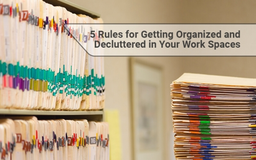 5 Rules for Getting Organized and Decluttered in Your Work Spaces