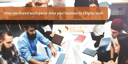 How can shared workspaces drive your business to a higher level?