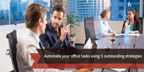 Automate your office tasks using 5 outstanding strategies